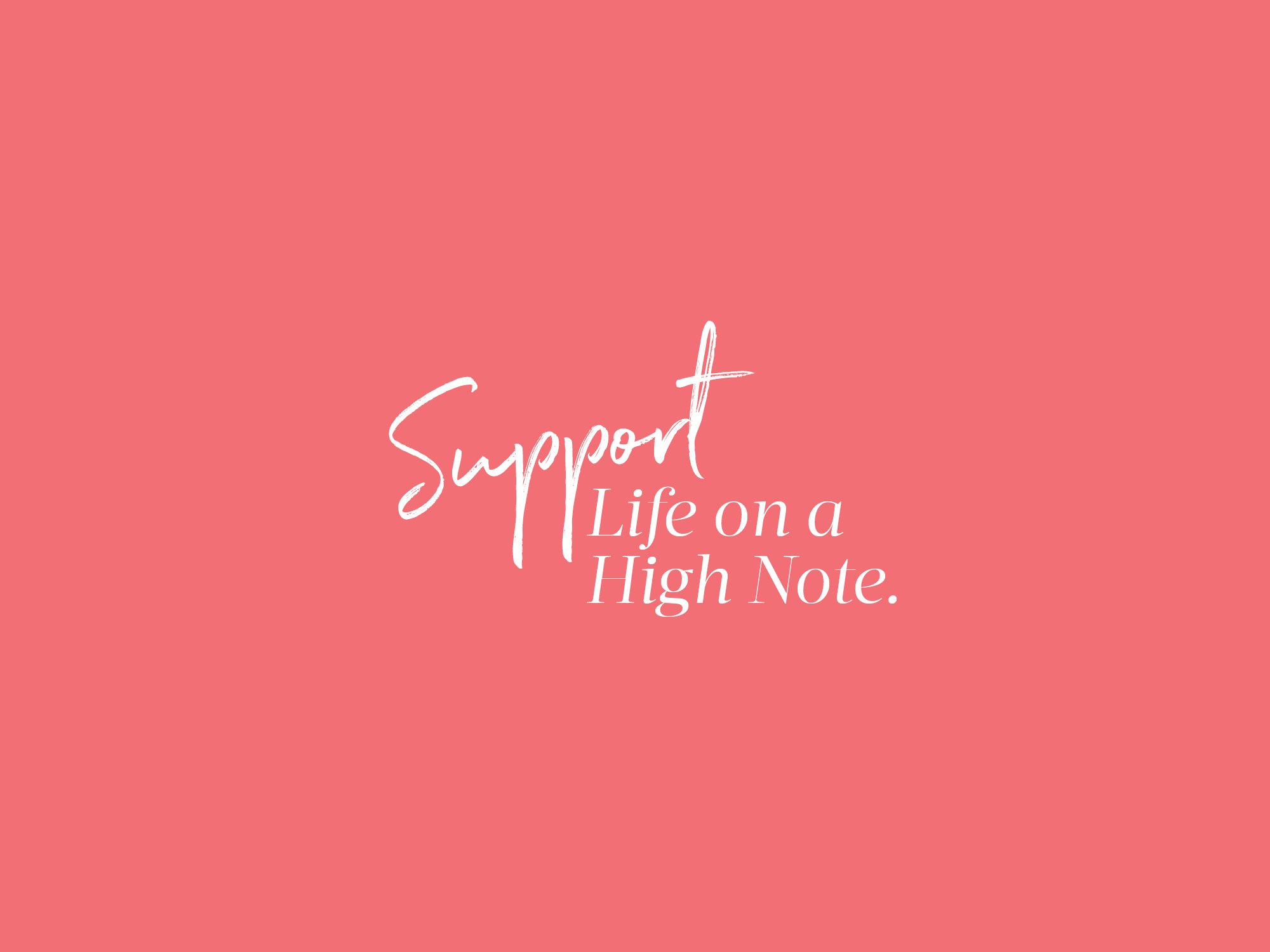 Support Life on a High Note