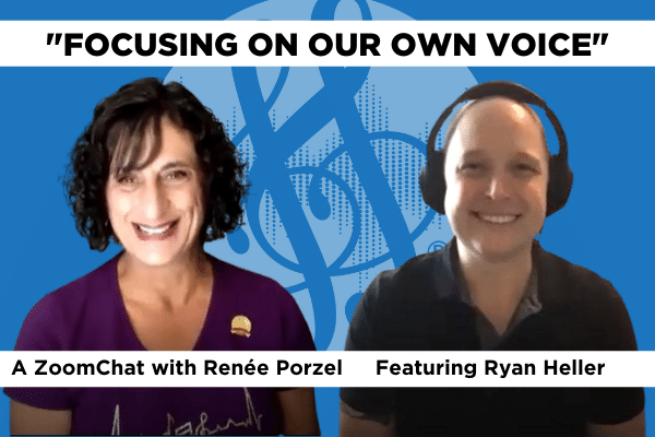 """Focusing on Our Own Voice"": A ZoomChat with Renée Porzel featuring Ryan Heller"